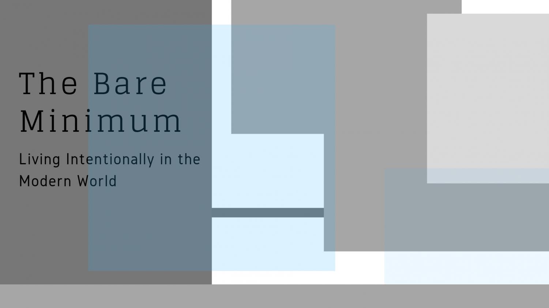 The bare minimum: Living intentionally